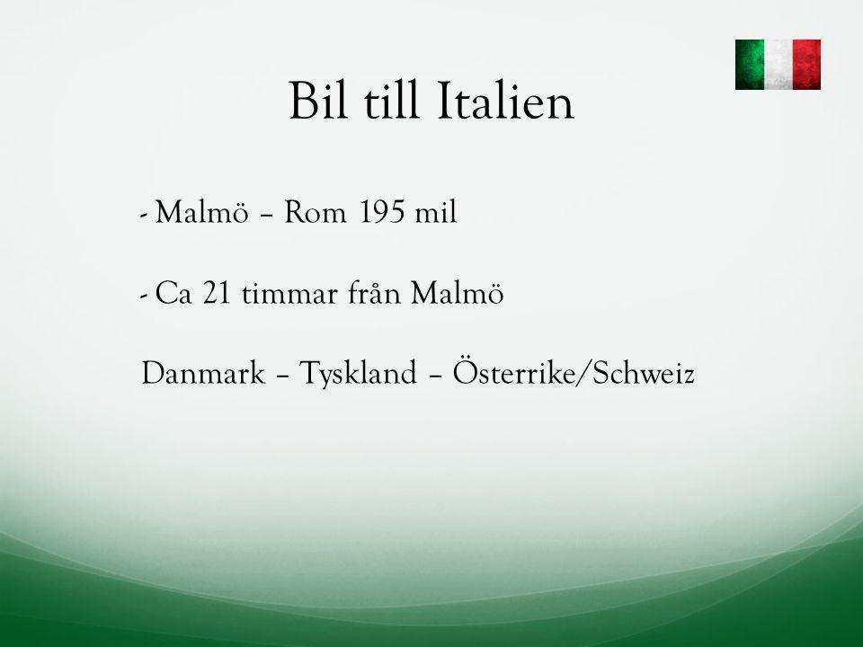 Bil till Italien - Malmö – Rom 195 mil - Ca 21 timmar från Malmö Danmark – Tyskland – Österrike/Schweiz