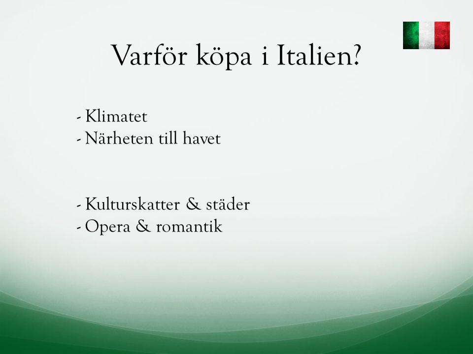 Varför köpa i Italien - Klimatet - Närheten till havet - Kulturskatter & städer - Opera & romantik