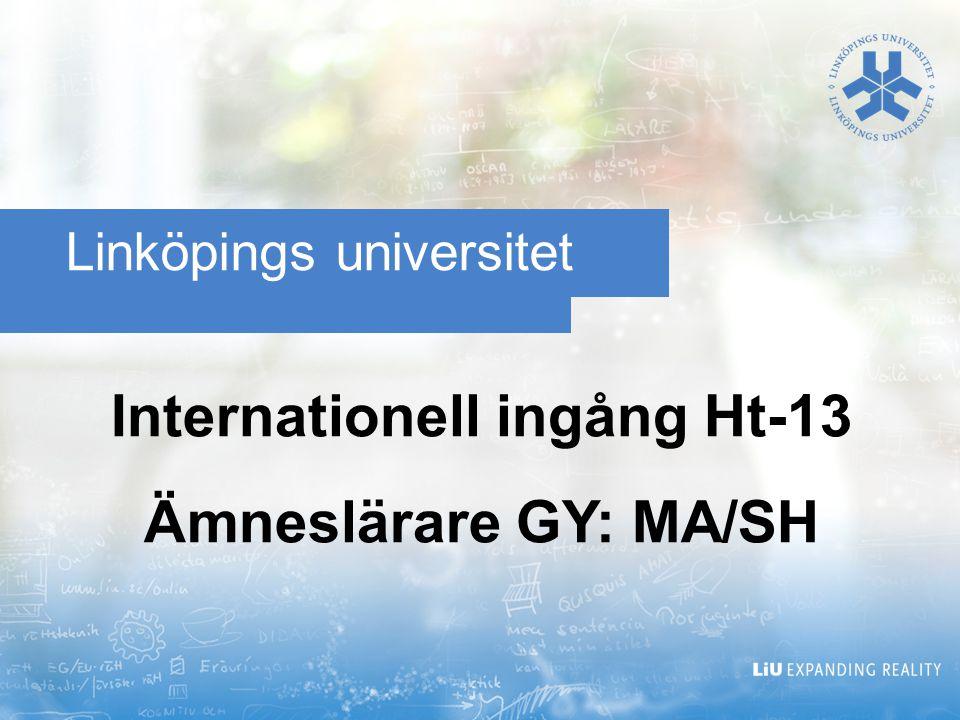 Linköpings universitet Internationell ingång Ht-13 Ämneslärare GY: MA/SH
