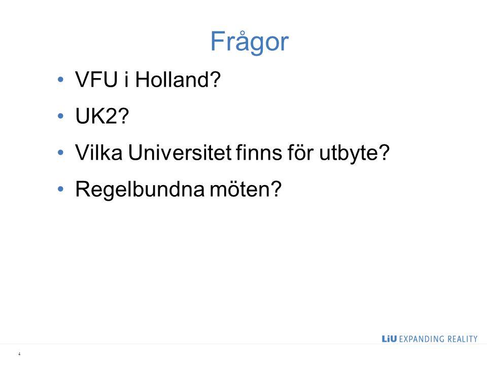4 Frågor VFU i Holland? UK2? Vilka Universitet finns för utbyte? Regelbundna möten?
