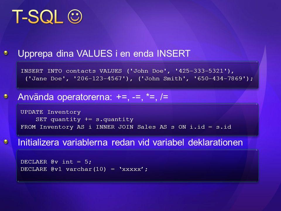 Upprepa dina VALUES i en enda INSERT Använda operatorerna: +=, -=, *=, /= Initializera variablerna redan vid variabel deklarationen INSERT INTO contac