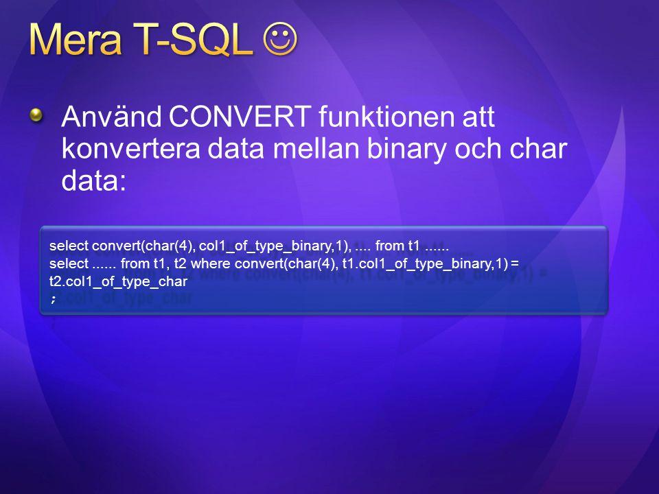 Använd CONVERT funktionen att konvertera data mellan binary och char data: select convert(char(4), col1_of_type_binary,1),.... from t1...... select...