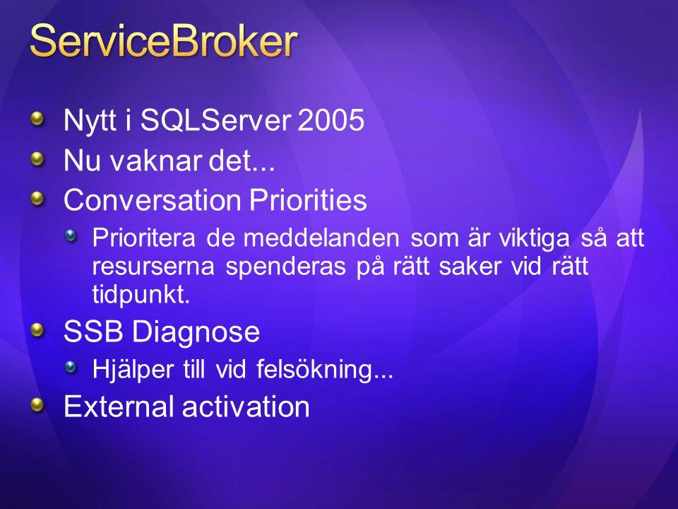 Nytt i SQLServer 2005 Nu vaknar det... Conversation Priorities Prioritera de meddelanden som är viktiga så att resurserna spenderas på rätt saker vid