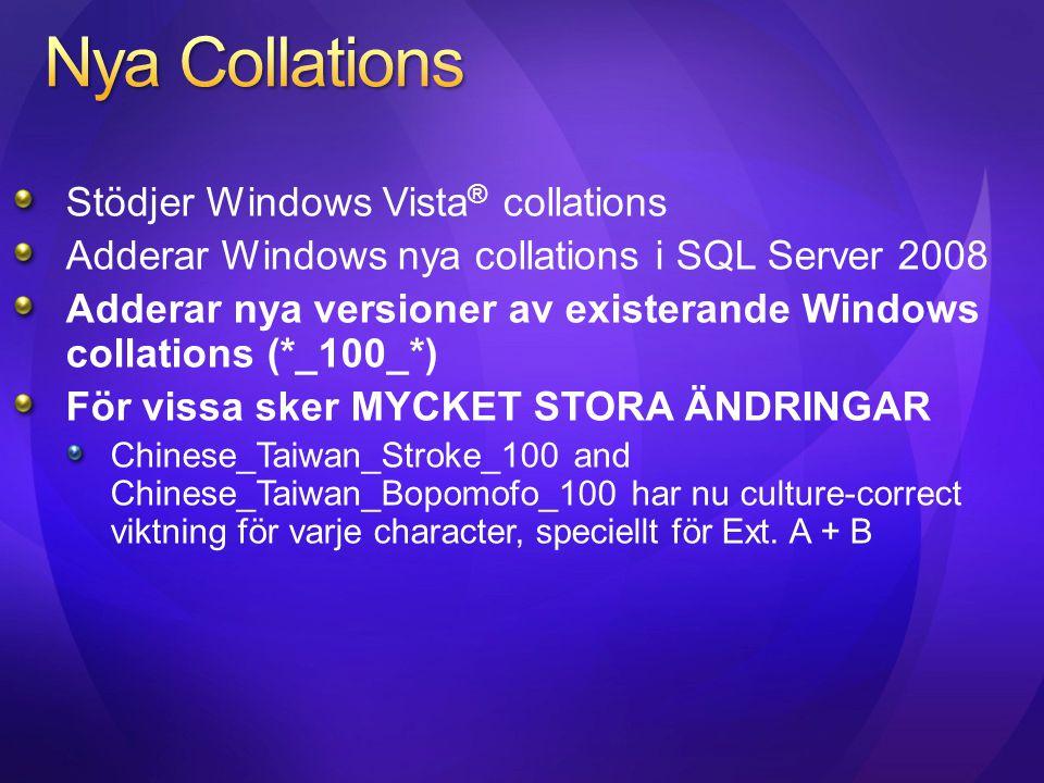 Stödjer Windows Vista ® collations Adderar Windows nya collations i SQL Server 2008 Adderar nya versioner av existerande Windows collations (*_100_*)