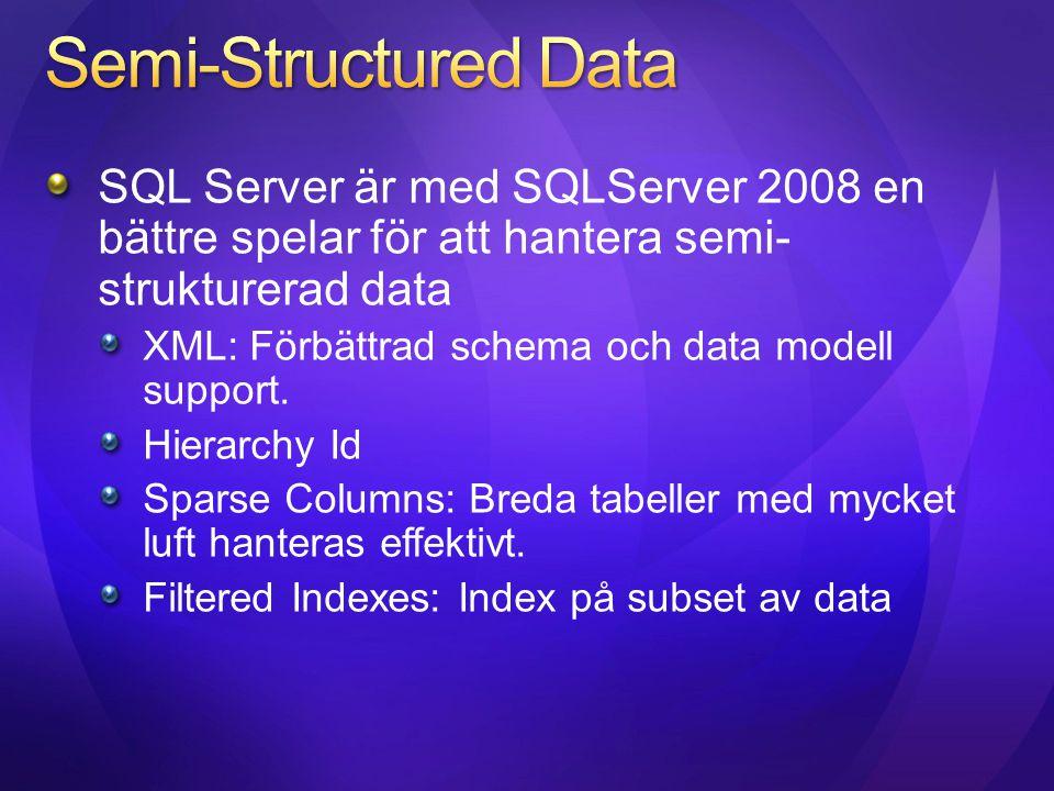 SQL Server är med SQLServer 2008 en bättre spelar för att hantera semi- strukturerad data XML: Förbättrad schema och data modell support. Hierarchy Id