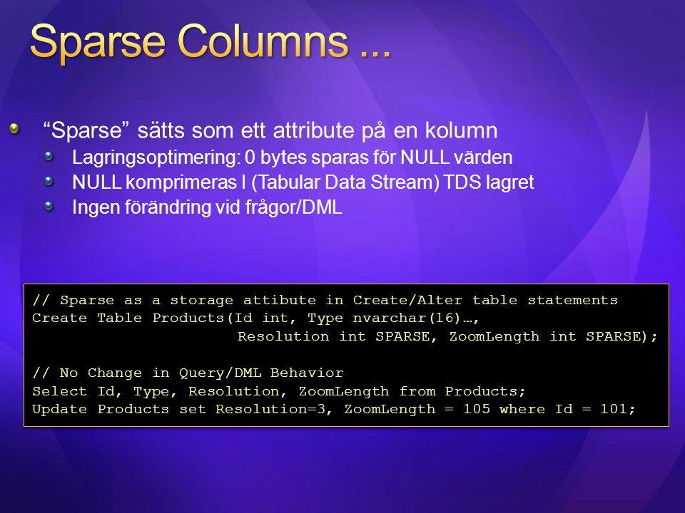 """""""Sparse"""" sätts som ett attribute på en kolumn Lagringsoptimering: 0 bytes sparas för NULL värden NULL komprimeras I (Tabular Data Stream) TDS lagret I"""
