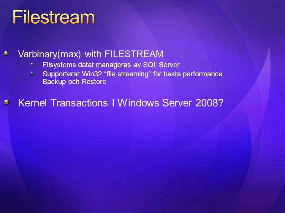 """Varbinary(max) with FILESTREAM Filsystems datat manageras av SQL Server Supporterar Win32 """"file streaming"""" för bästa performance Backup och Restore Ke"""
