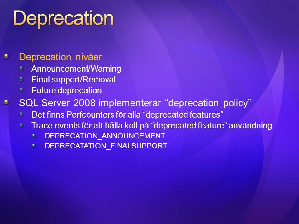 """Deprecation nivåer Announcement/Warning Final support/Removal Future deprecation SQL Server 2008 implementerar """"deprecation policy"""" Det finns Perfcoun"""