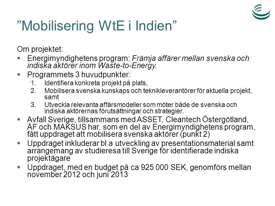 """""""Mobilisering WtE i Indien"""" Om projektet:  Energimyndighetens program: Främja affärer mellan svenska och indiska aktörer inom Waste-to-Energy.  Prog"""