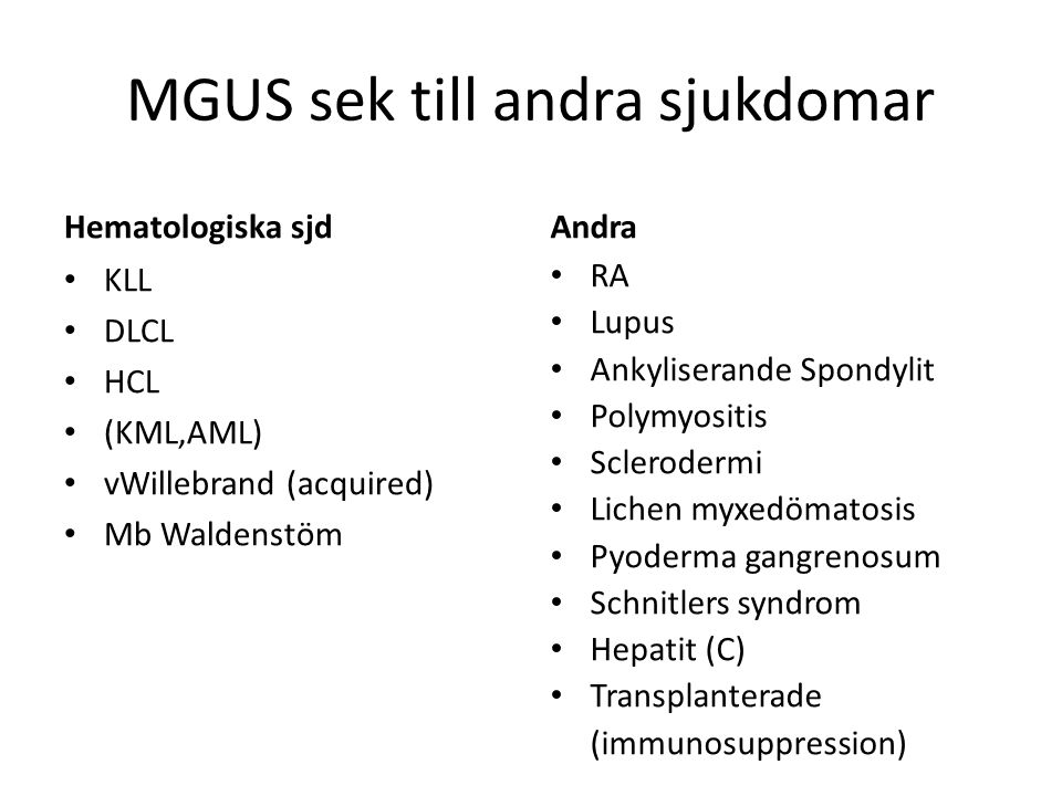 MGUS sek till andra sjukdomar Hematologiska sjd KLL DLCL HCL (KML,AML) vWillebrand (acquired) Mb Waldenstöm Andra RA Lupus Ankyliserande Spondylit Pol