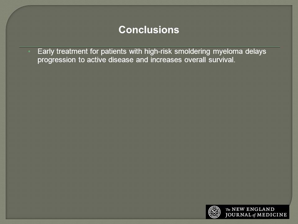 Conclusions Early treatment for patients with high-risk smoldering myeloma delays progression to active disease and increases overall survival.