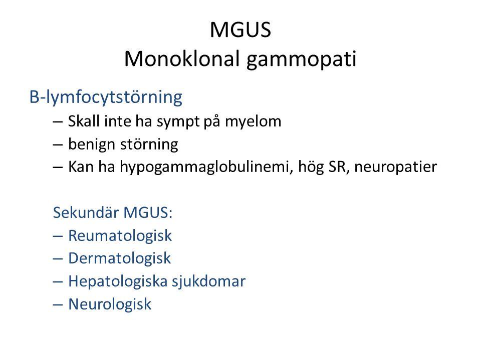 Handläggning MGUS Svenska Riktlinjer Pl.cellssjd 2013 Hög ålder o låg M-komponent (<5g/l) Ingen uppföljning <15g/l 3-4 ggr pr år 1a året sedan 1x/år (Primärvård) >15g/L 3-4 ggr pr år 1a året sedan 1x/år (Int.med/hema) Oftare om: IgM>10 g, IgD, IgE oavsett konc Bence-Jones, krea stigande Patienten är sin bästa kontroll, information!