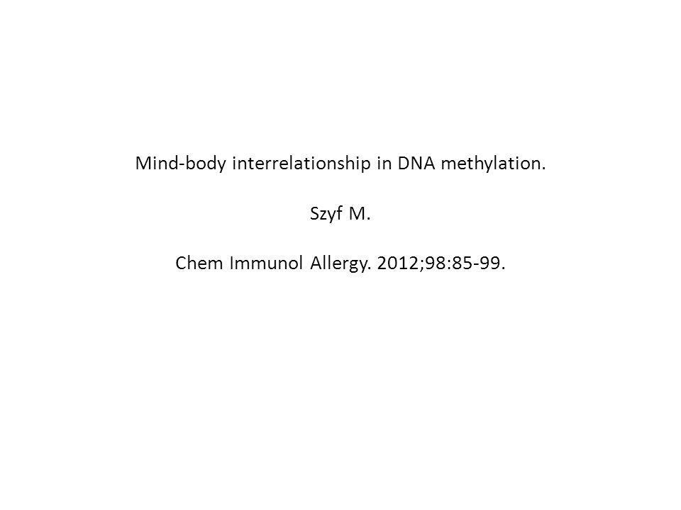 Mind-body interrelationship in DNA methylation. Szyf M. Chem Immunol Allergy. 2012;98:85-99.