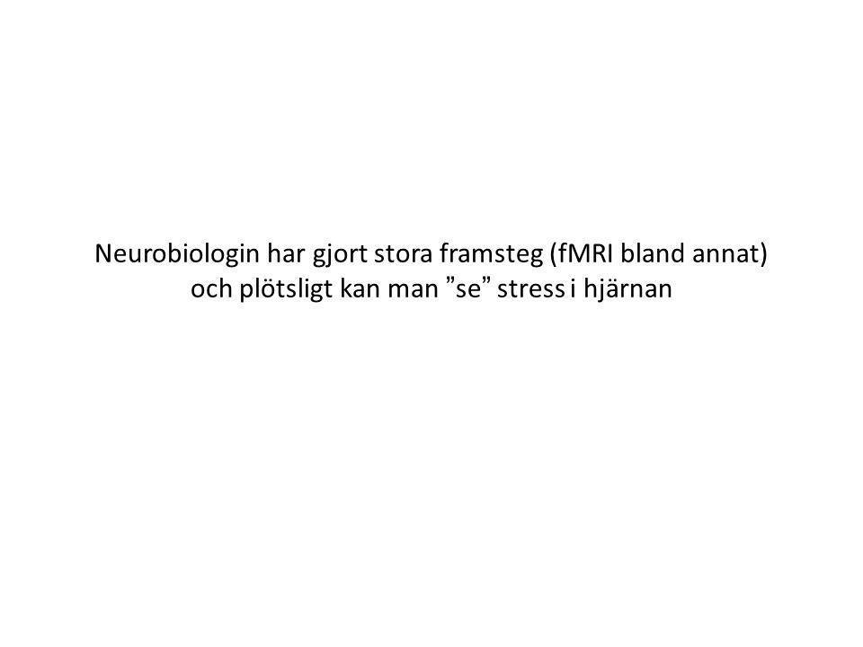 Neurobiologin har gjort stora framsteg (fMRI bland annat) och plötsligt kan man se stress i hjärnan