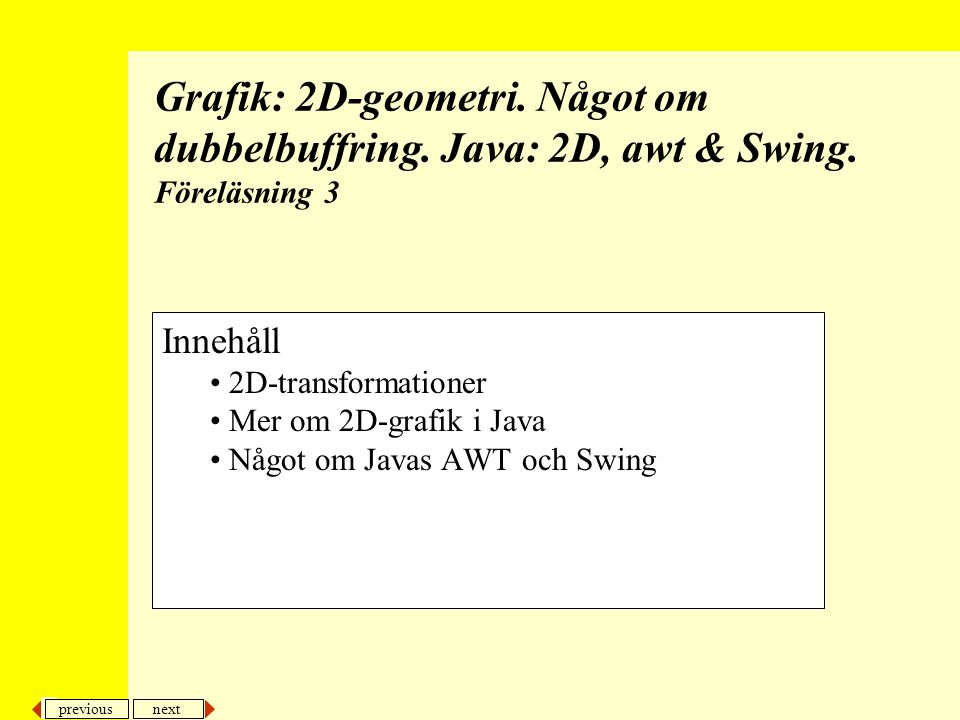 previous next 42 2D-transformationer.Java: 2D, AWT & Swing...