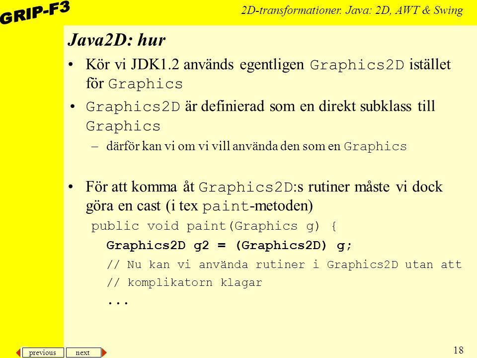 previous next 18 2D-transformationer. Java: 2D, AWT & Swing Java2D: hur Kör vi JDK1.2 används egentligen Graphics2D istället för Graphics Graphics2D ä