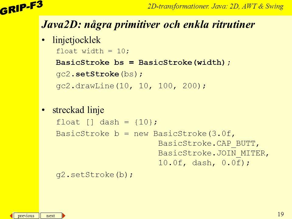 previous next 19 2D-transformationer. Java: 2D, AWT & Swing Java2D: några primitiver och enkla ritrutiner linjetjocklek float width = 10; BasicStroke