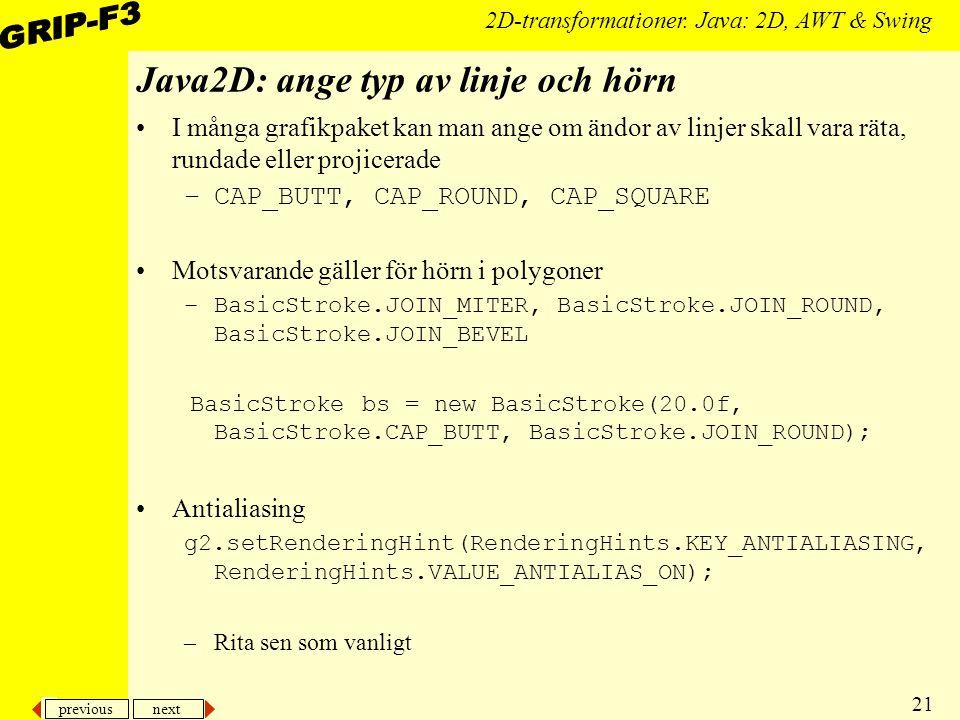 previous next 21 2D-transformationer. Java: 2D, AWT & Swing Java2D: ange typ av linje och hörn I många grafikpaket kan man ange om ändor av linjer ska