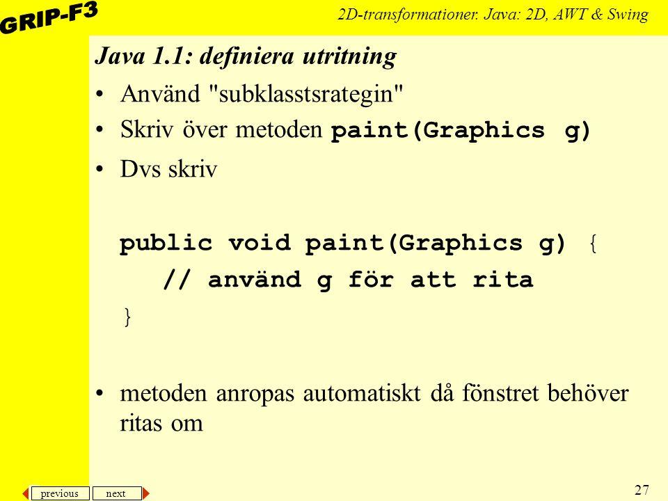 previous next 27 2D-transformationer. Java: 2D, AWT & Swing Java 1.1: definiera utritning Använd