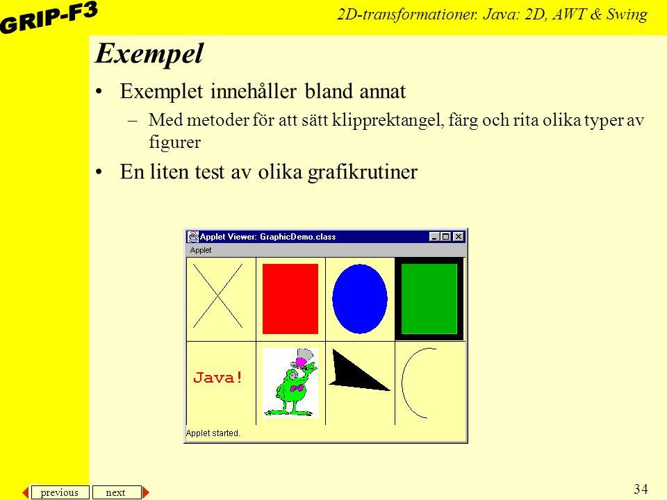 previous next 34 2D-transformationer. Java: 2D, AWT & Swing Exempel Exemplet innehåller bland annat –Med metoder för att sätt klipprektangel, färg och