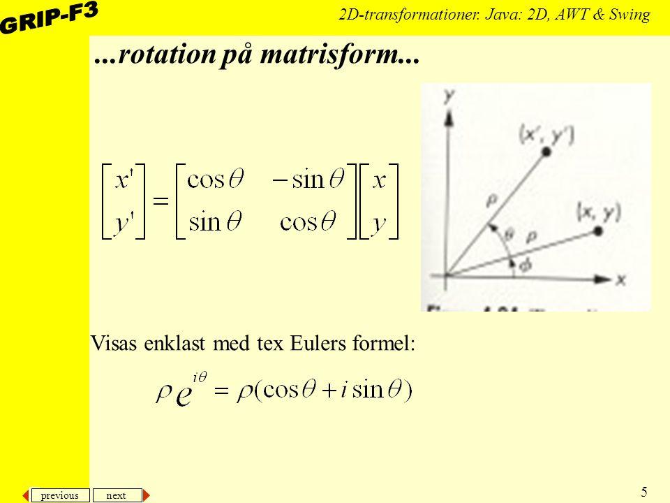 previous next 5 2D-transformationer. Java: 2D, AWT & Swing...rotation på matrisform... Visas enklast med tex Eulers formel: