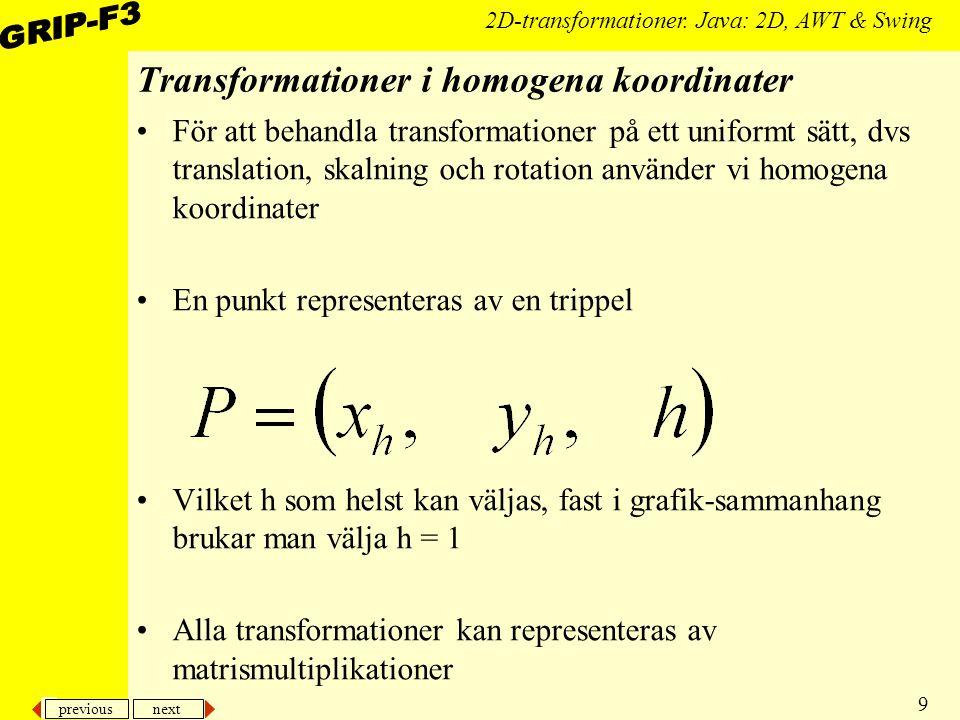 previous next 9 2D-transformationer. Java: 2D, AWT & Swing Transformationer i homogena koordinater För att behandla transformationer på ett uniformt s