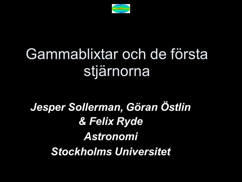 Gammablixtar och de första stjärnorna Jesper Sollerman, Göran Östlin & Felix Ryde Astronomi Stockholms Universitet