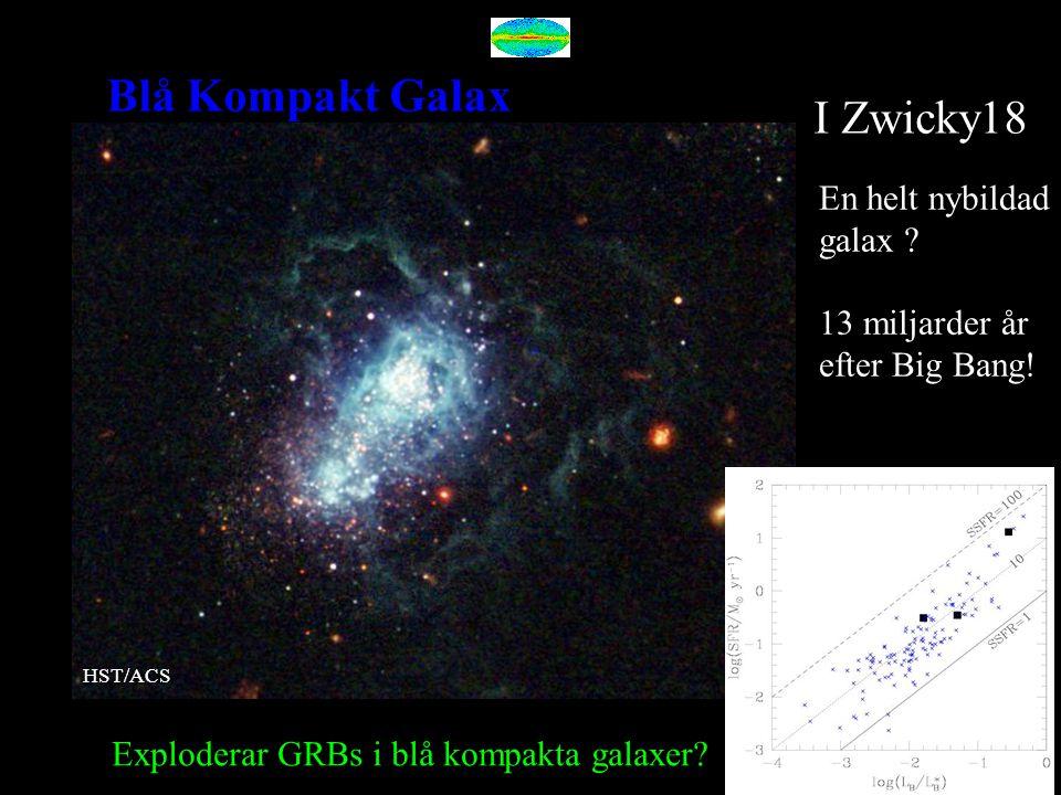 I Zwicky18 En helt nybildad galax ? 13 miljarder år efter Big Bang! Blå Kompakt Galax Exploderar GRBs i blå kompakta galaxer? HST/ACS