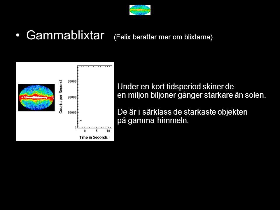 Gammablixtar (Felix berättar mer om blixtarna) Under en kort tidsperiod skiner de en miljon biljoner gånger starkare än solen. De är i särklass de sta