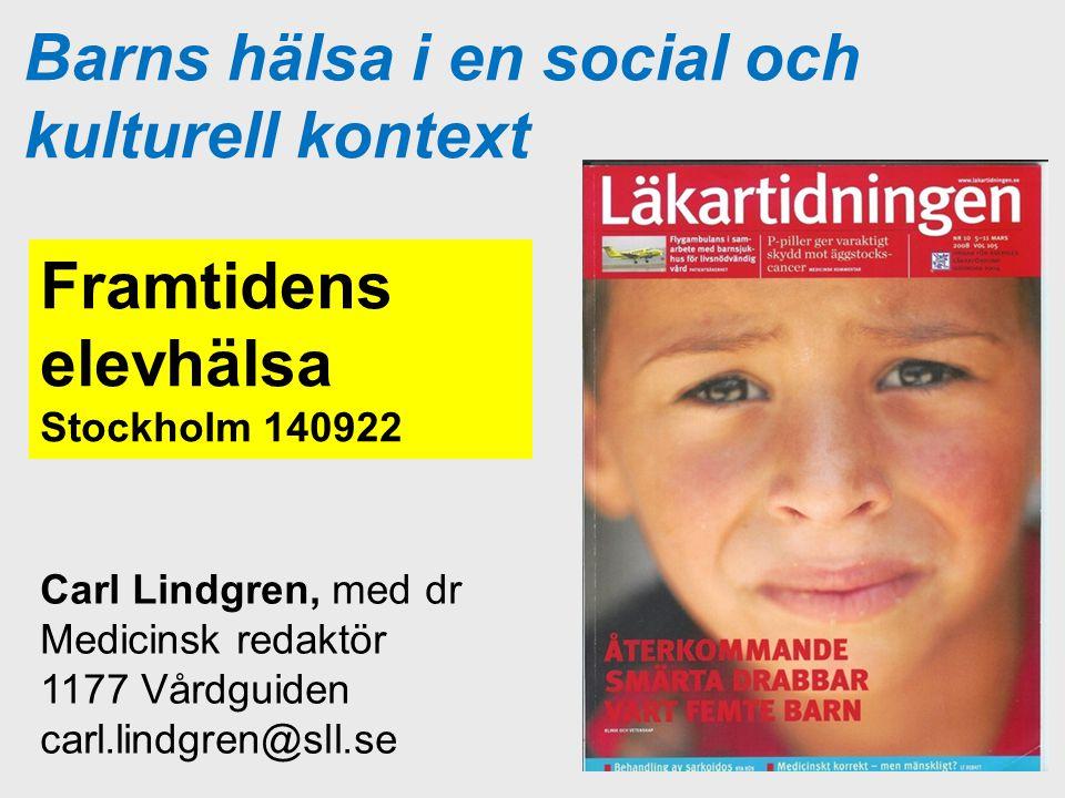 Barns hälsa i en social och kulturell kontext Framtidens elevhälsa Stockholm 140922 Carl Lindgren, med dr Medicinsk redaktör 1177 Vårdguiden carl.lind