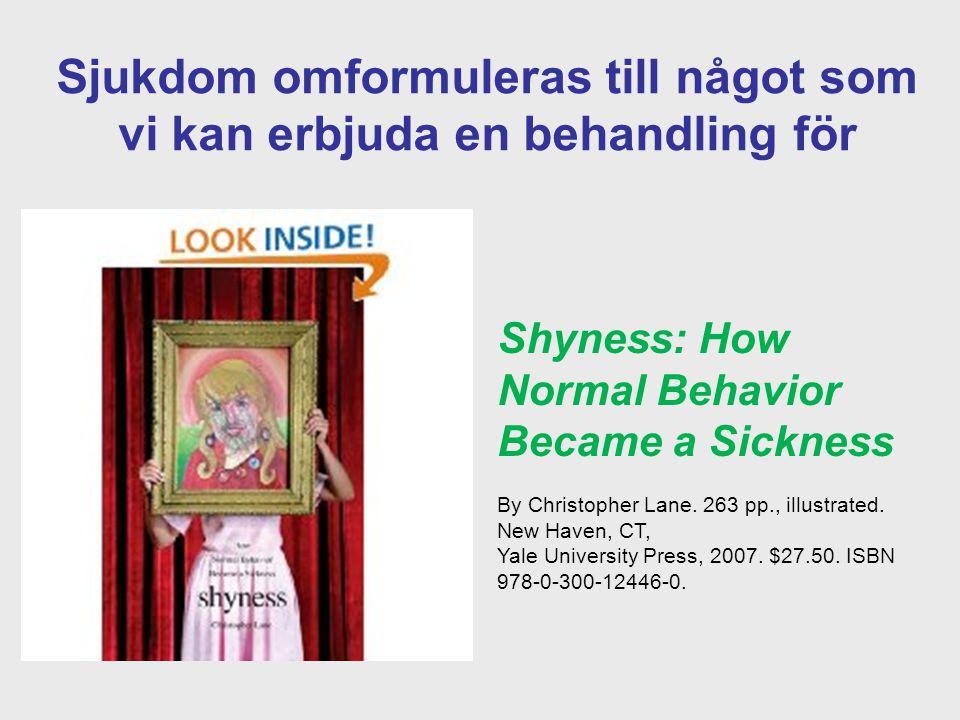 Sjukdom omformuleras till något som vi kan erbjuda en behandling för Shyness: How Normal Behavior Became a Sickness By Christopher Lane. 263 pp., illu