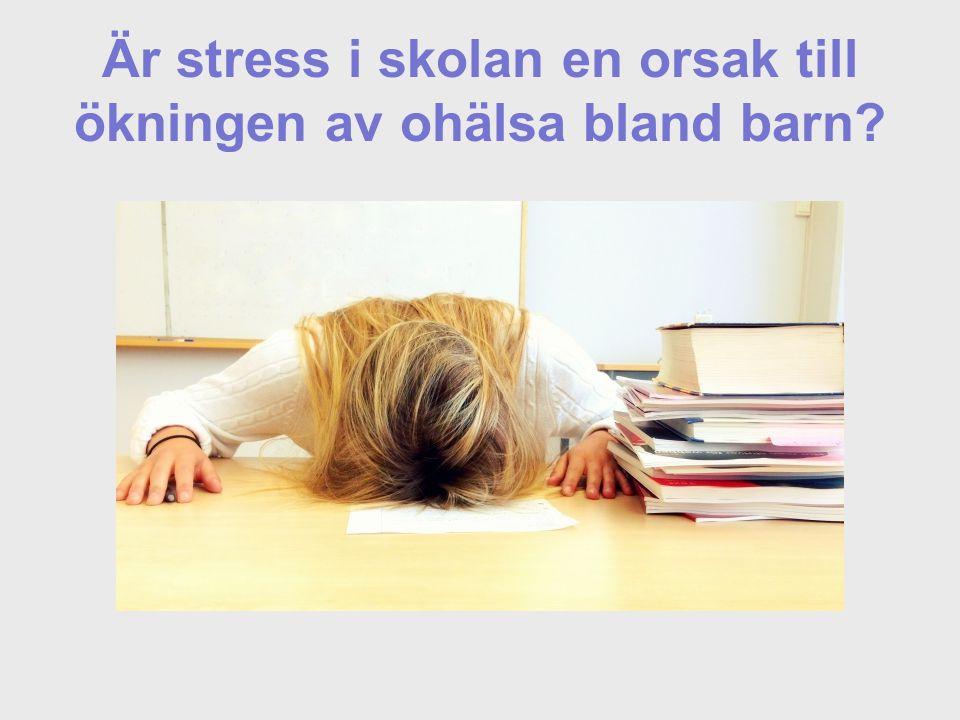 Är stress i skolan en orsak till ökningen av ohälsa bland barn?