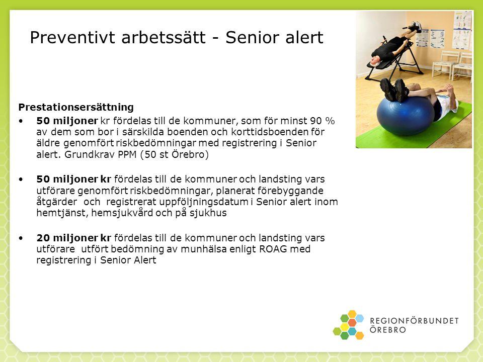 Preventivt arbetssätt - Senior alert Prestationsersättning 50 miljoner kr fördelas till de kommuner, som för minst 90 % av dem som bor i särskilda boe