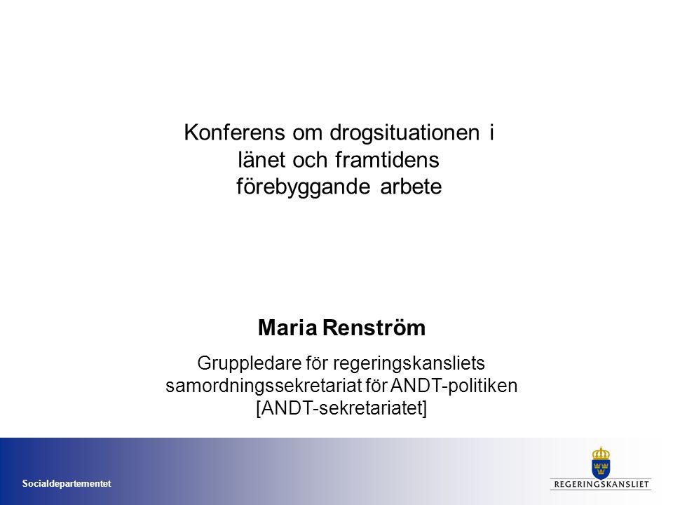 Socialdepartementet Konferens om drogsituationen i länet och framtidens förebyggande arbete Maria Renström Gruppledare för regeringskansliets samordningssekretariat för ANDT-politiken [ANDT-sekretariatet]