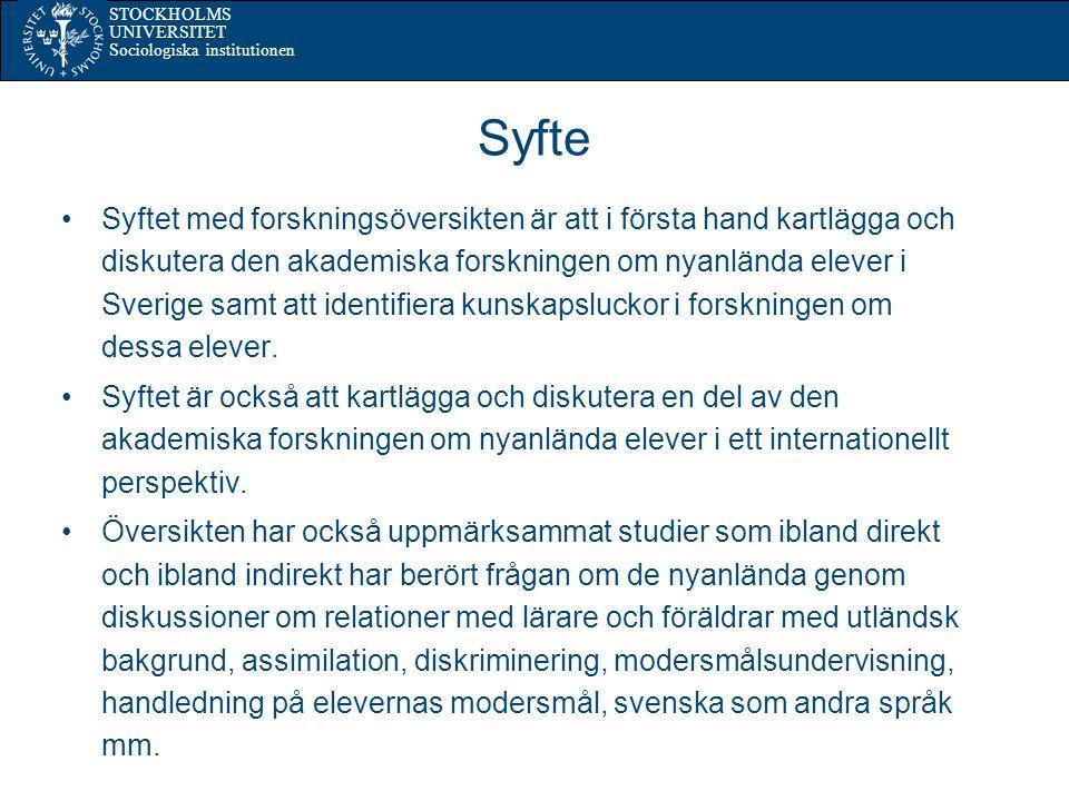 STOCKHOLMS UNIVERSITET Sociologiska institutionen Syfte Syftet med forskningsöversikten är att i första hand kartlägga och diskutera den akademiska forskningen om nyanlända elever i Sverige samt att identifiera kunskapsluckor i forskningen om dessa elever.