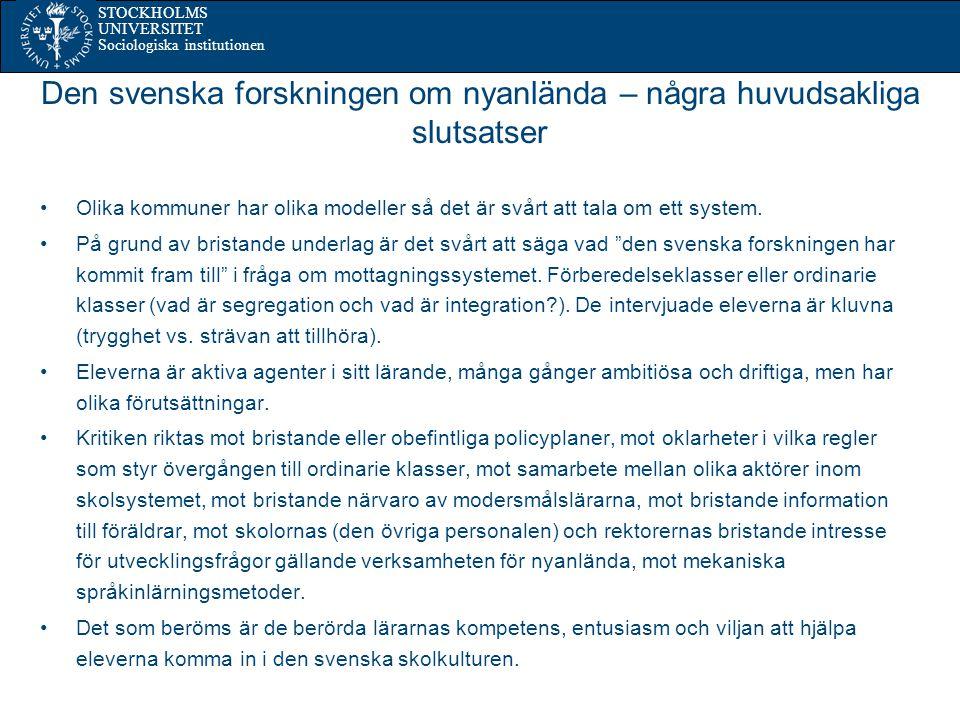 STOCKHOLMS UNIVERSITET Sociologiska institutionen Den svenska forskningen om nyanlända – några huvudsakliga slutsatser Olika kommuner har olika modeller så det är svårt att tala om ett system.