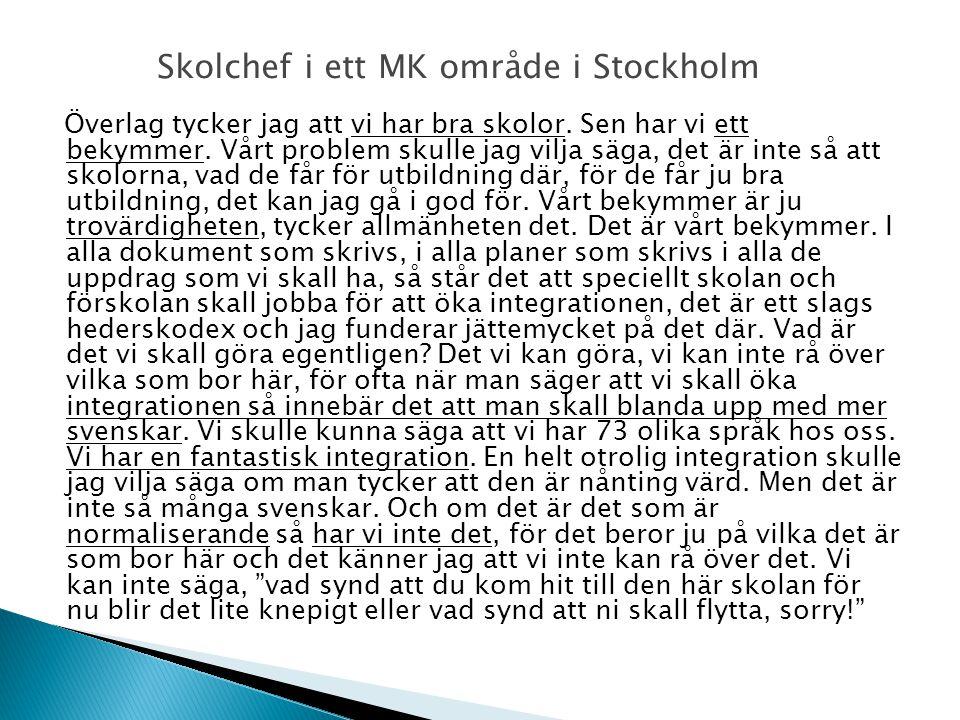 Skolchef i ett MK område i Stockholm Överlag tycker jag att vi har bra skolor. Sen har vi ett bekymmer. Vårt problem skulle jag vilja säga, det är int