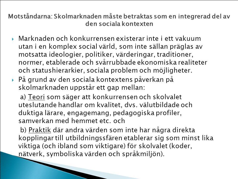Konkurrensen med vita skolor och uppgivenhetens logik  De har mer svenskar  De skulle ha gått ändå  Uppfattningen om den egna pedagogiska överlägsenheten  De kommer att fara illa där