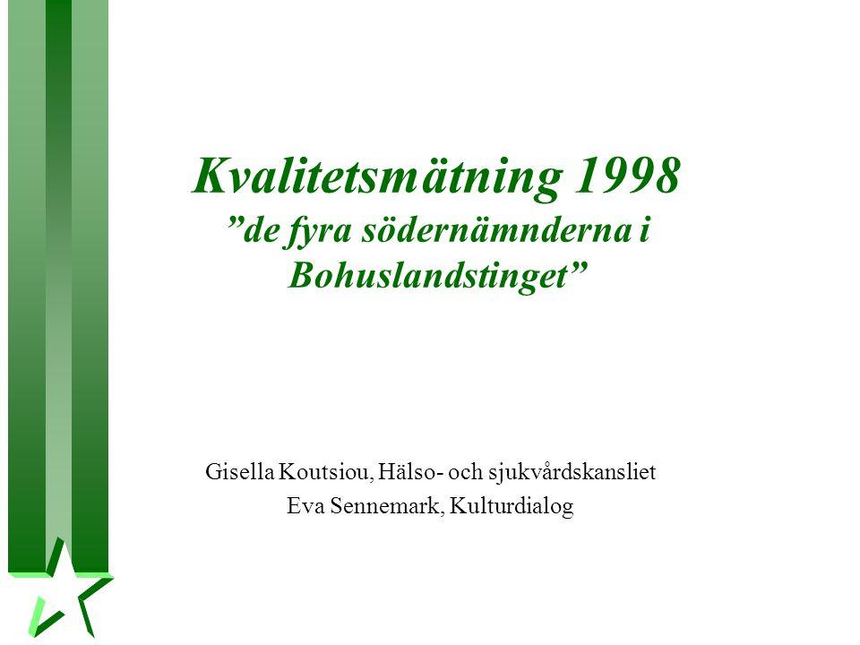 Kvalitetsmätning 1998 de fyra södernämnderna i Bohuslandstinget Gisella Koutsiou, Hälso- och sjukvårdskansliet Eva Sennemark, Kulturdialog