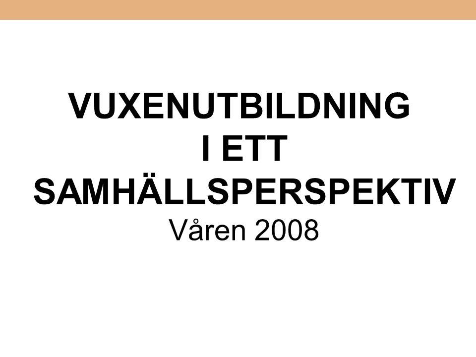 VUXENUTBILDNING I ETT SAMHÄLLSPERSPEKTIV Våren 2008