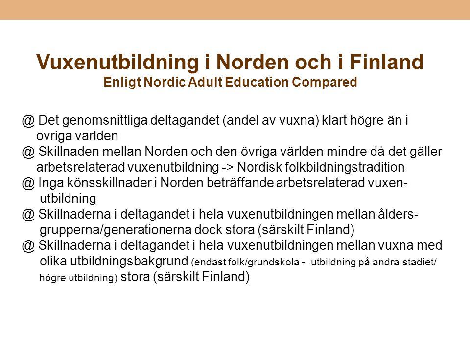 Vuxenutbildning i Norden och i Finland Enligt Nordic Adult Education Compared @ Det genomsnittliga deltagandet (andel av vuxna) klart högre än i övrig