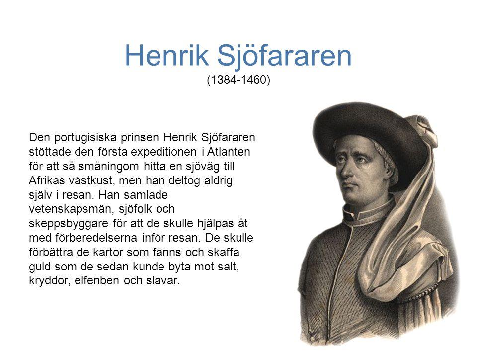 Henrik Sjöfararen (1384-1460) Den portugisiska prinsen Henrik Sjöfararen stöttade den första expeditionen i Atlanten för att så småningom hitta en sjöväg till Afrikas västkust, men han deltog aldrig själv i resan.