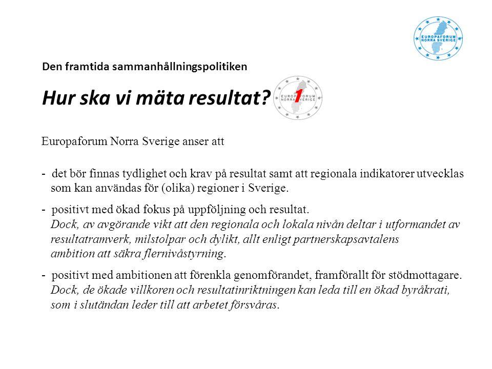 Den framtida sammanhållningspolitiken Hur ska vi mäta resultat? Europaforum Norra Sverige anser att - det bör finnas tydlighet och krav på resultat sa