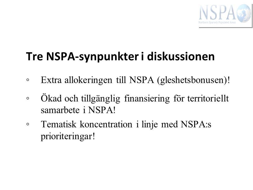 Tre NSPA-synpunkter i diskussionen ◦ Extra allokeringen till NSPA (gleshetsbonusen)! ◦ Ökad och tillgänglig finansiering för territoriellt samarbete i