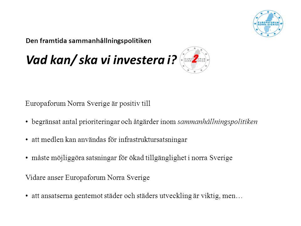 Den framtida sammanhållningspolitiken Vad kan/ ska vi investera i? Europaforum Norra Sverige är positiv till begränsat antal prioriteringar och åtgärd