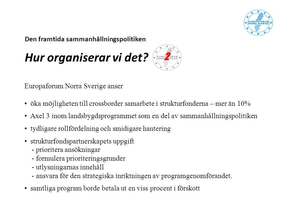 Den framtida sammanhållningspolitiken Hur organiserar vi det? Europaforum Norra Sverige anser öka möjligheten till crossborder samarbete i strukturfon