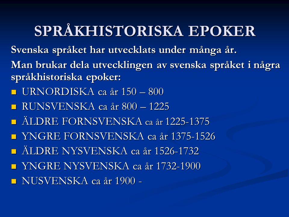 SPRÅKHISTORISKA EPOKER Svenska språket har utvecklats under många år.