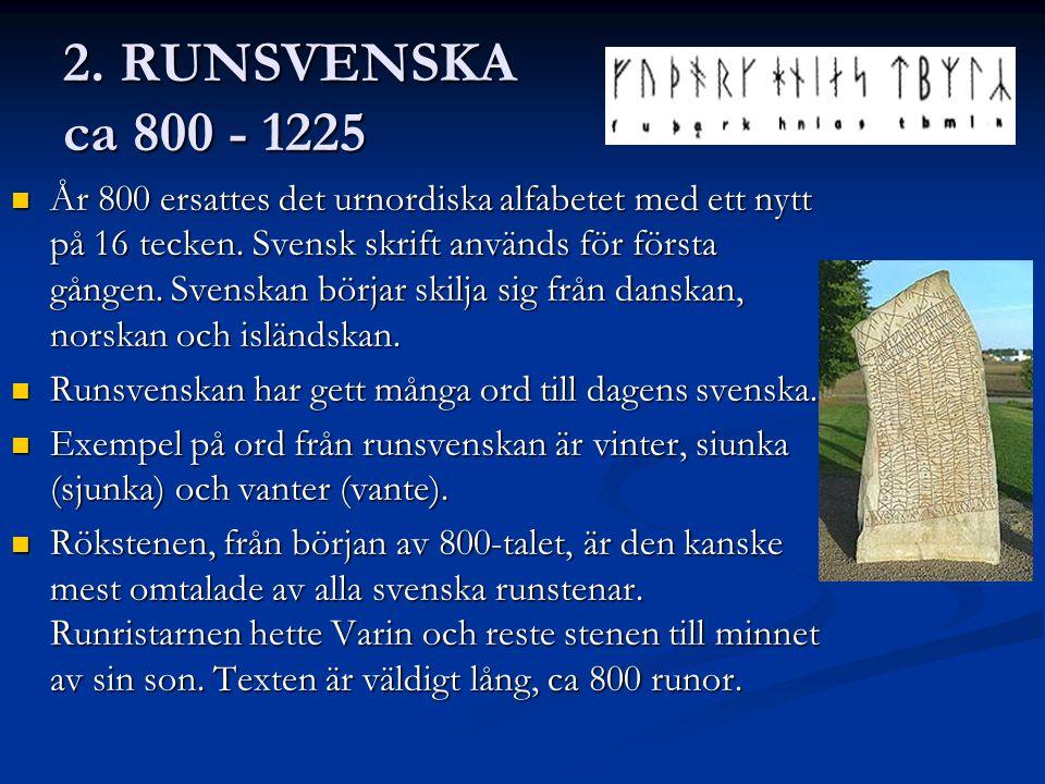 2.RUNSVENSKA ca 800 - 1225 År 800 ersattes det urnordiska alfabetet med ett nytt på 16 tecken.