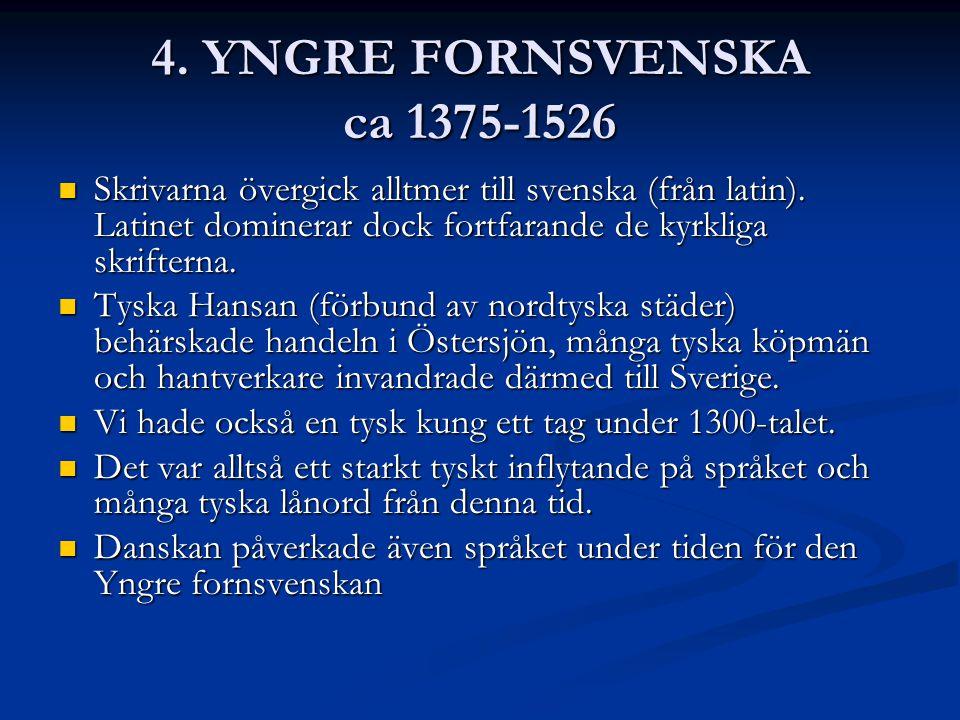 4.YNGRE FORNSVENSKA ca 1375-1526 Skrivarna övergick alltmer till svenska (från latin).