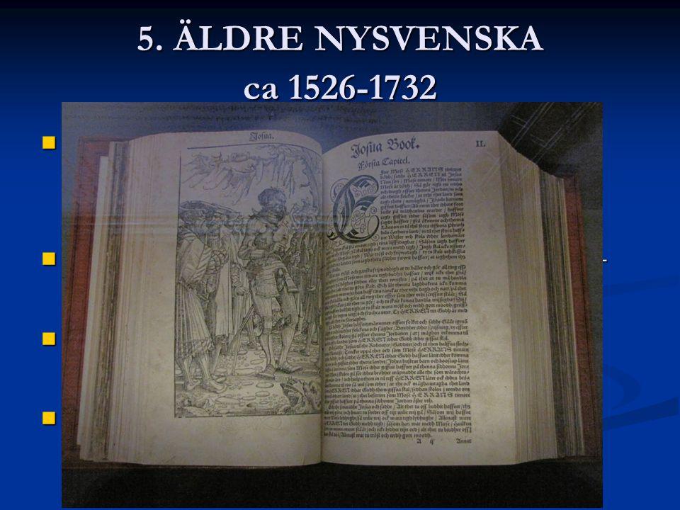 5.ÄLDRE NYSVENSKA ca 1526-1732 1526 kom den första översättningen av Nya Testamentet.